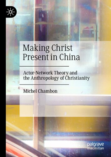 Michel Chambon, Making Christ Present in China: Actor-Network Theory and the Anthropology of Christianity (2020)