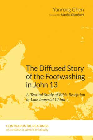 The Diffused Story of the Footwashing in John 13: A Textual Study of Bible Reception in Late Imperial China (2021)